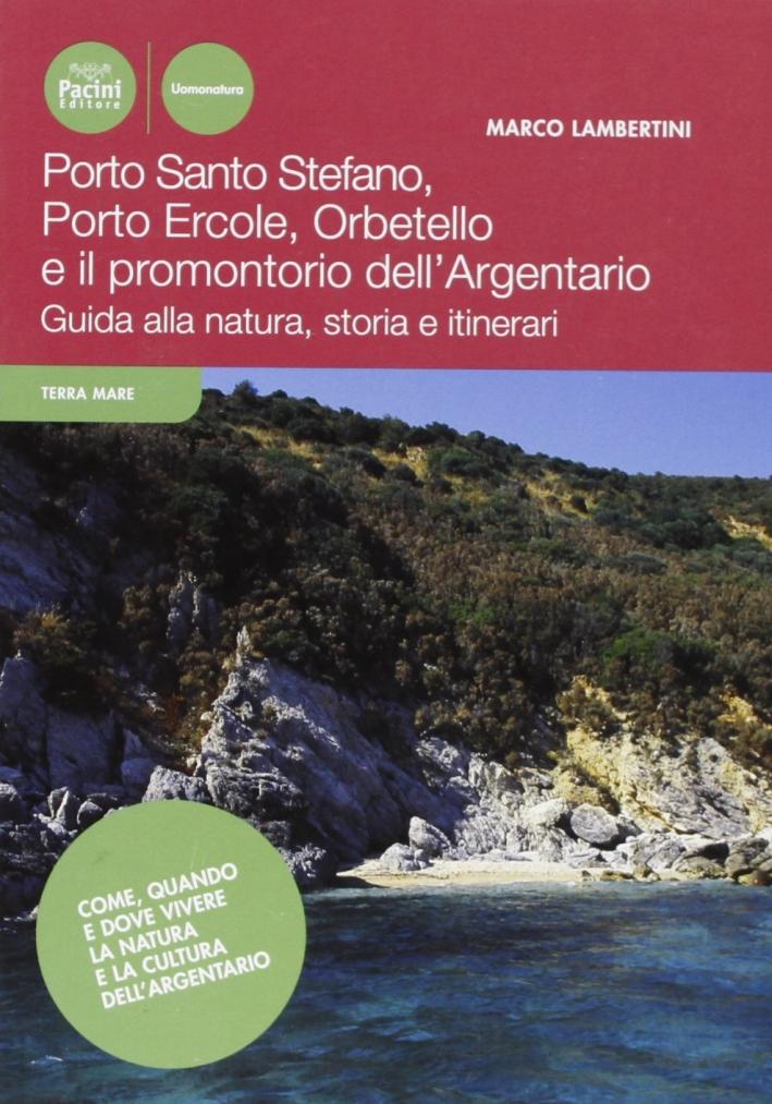 Porto Ercole, Porto Santo Stefano, Orbetello e il promontorio dell'Argentario. Guida alla natura, storia e itinerari