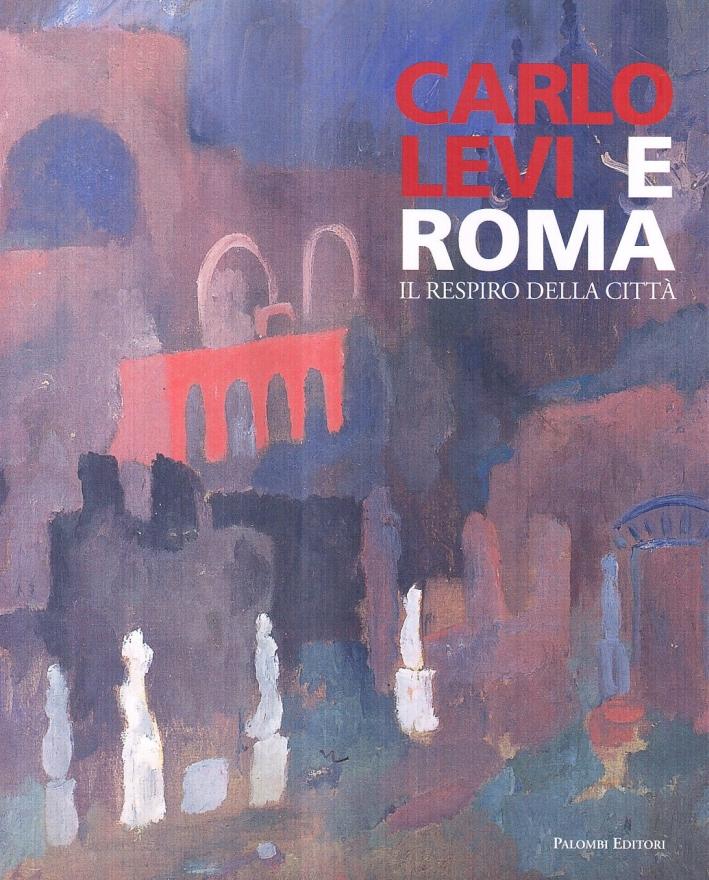 Carlo Levi e Roma. Il respiro della città