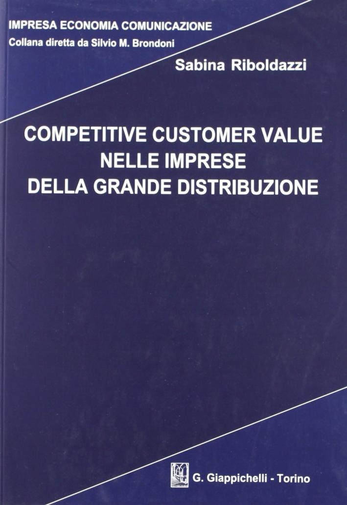 Competitive customer value nelle imprese della grande distribuzione. Ediz. illustrata