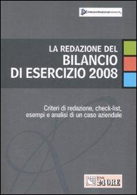 La redazione del bilancio di esercizio 2008. Criteri di redazione, check-list, esempi e analisi di un caso aziendale
