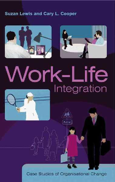 Work-Life Integration - Case Studies of Organizational....