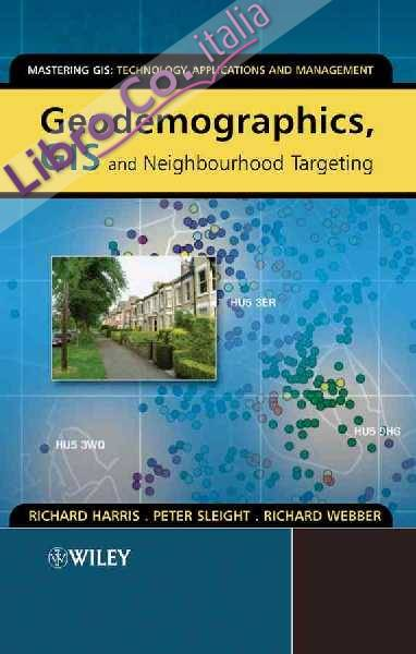 Geodemographics, GIS and Neighbourhood Targeting.