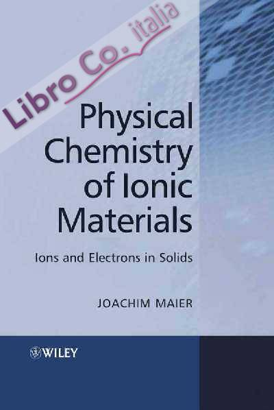 Physical Chemistry of Ionic Materials.