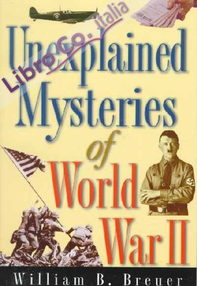 Unexplained Mysteries of World War II.