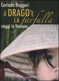 Il drago e la farfalla. Viaggi in Vietnam. Con DVD.