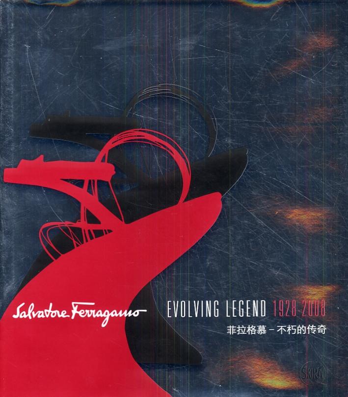 Salvatore Ferragamo. Evolving legend 1928-2008. [English and Chinese Ed.].