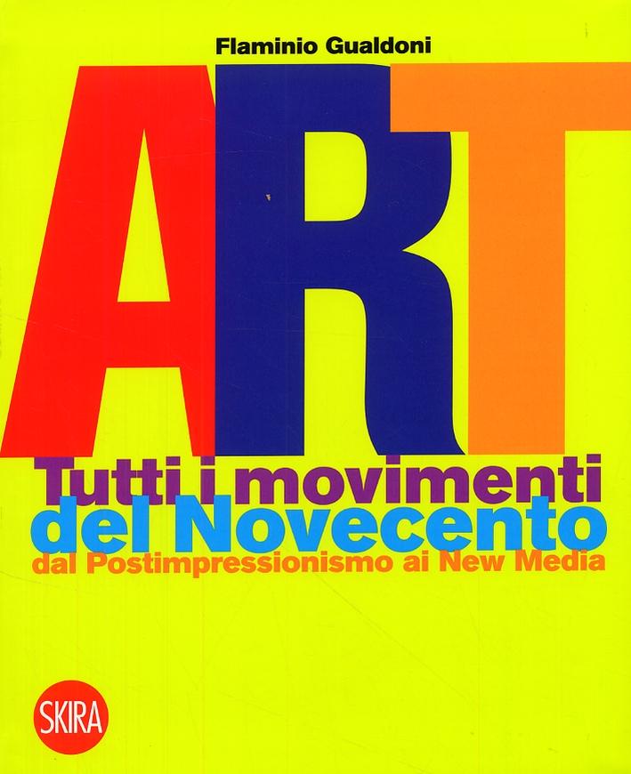Art. Tutti i movimenti del Novecento. Dal Postimpressionismo ai New Media.