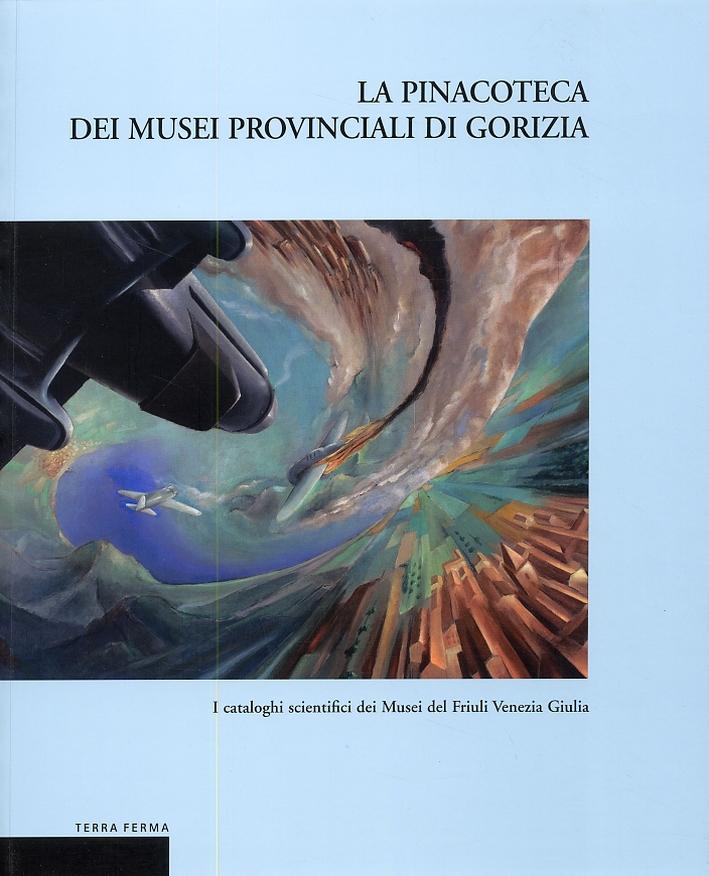 La Pinacoteca dei Musei Provinciali di Gorizia. I Cataloghi scientifici dei Musei del Friuli Venezia Giulia.