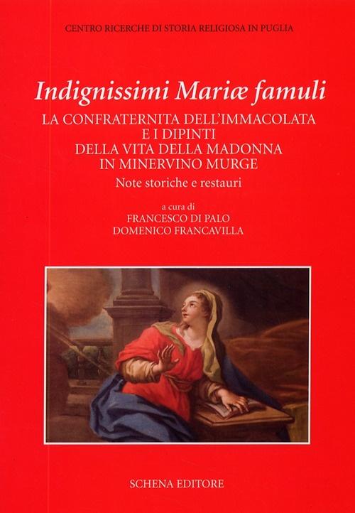 Indignissimi Mariae Famuli. La Confraternita dell'Immacolata e i Dipinti della Vita della Madonna a Minervino Murge. Note Storiche e Restauri.