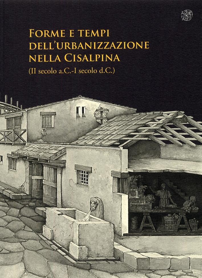 Forme e tempi dell'urbanizzazione nella Cisalpina (II sec a.C-I sec d. C)