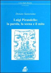 Luigi Pirandello: la parola, la scena e il mito.