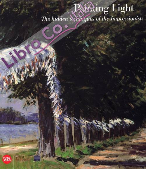 Painting Light. The hidden techniques of the Impressionists
