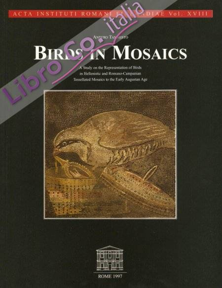 Acta Instituti Romani Finlandiae. Vol. 18. Birds in Mosaics. A Study on the Representation of Birds in Hellenistic and Romano-Campanian Tesselated Mosaics to the Early Augustan Age.
