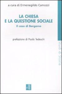 La Chiesa e la questione sociale. Il caso Bergamo.
