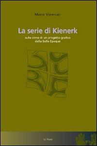 La serie di Kienerk. Sulle orme di un progetto grafico della belle époque. Ediz. illustrata