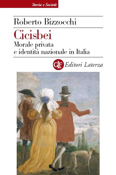 Cicisbei. Morale privata e identità nazionale in Italia.