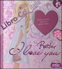 Barbie. I love you. Ediz. illustrata