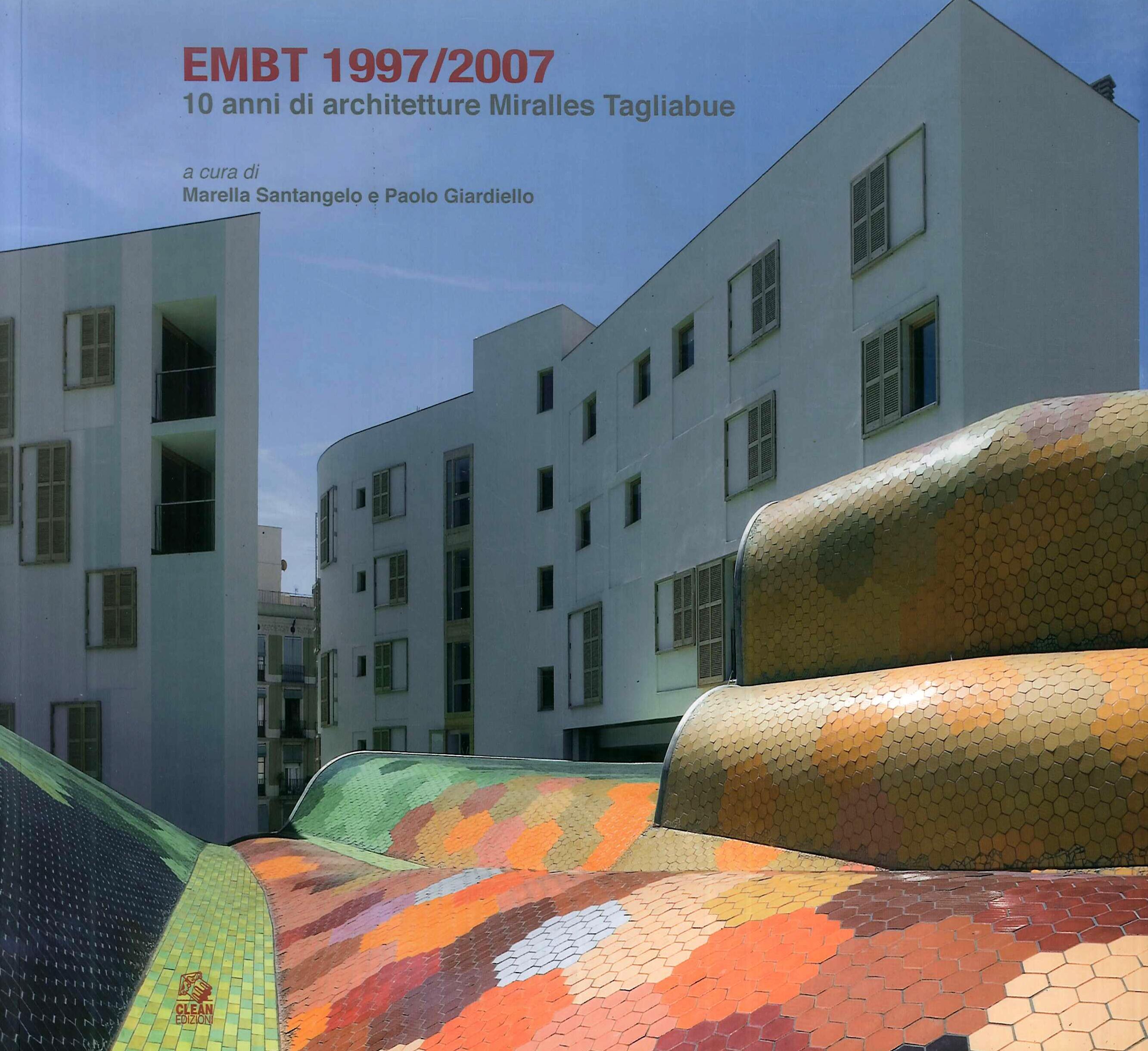 EMBT 1997/2007. 10 anni di architetture Miralles Tagliabue