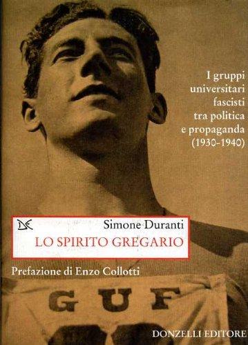 Lo spirito gregario. I gruppi universitari fascisti tra politica e propaganda (1930-1940).