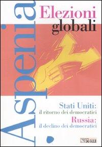 Aspenia. Vol. 40: Elezioni Globali. Stati Uniti, il Ritorno dei Democratici. Russia, il Declino dei Democratici