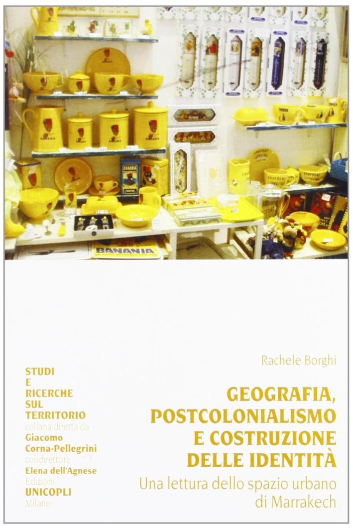 Geografia, postcolonialismo e costruzione delle identità. Una lettura dello spazio urbano di Marrakech.