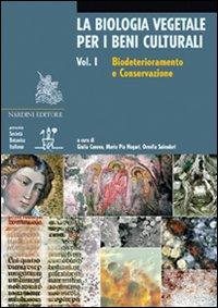 La biologia vegetale per i beni culturali. Ediz. illustrata. Vol. 1: Biodeterioramento e conservazione