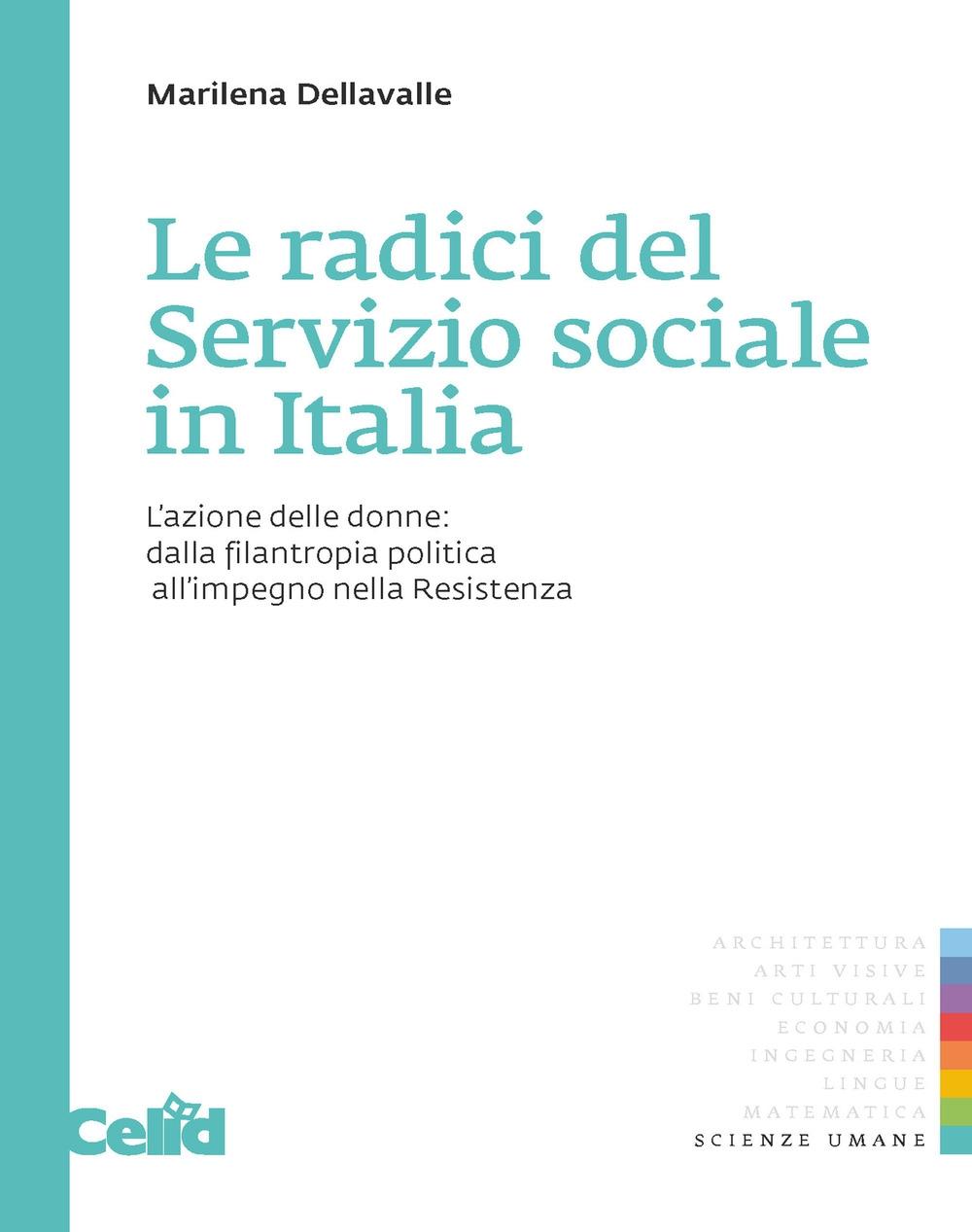Le radici del servizio sociale in Italia. L'azione delle donne: dalla filantropia politica all'impegno nella Resistenza.