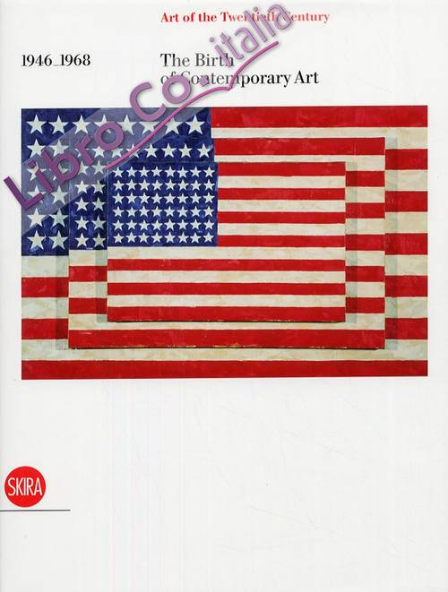 The Art of the 20th Century. 1946-1968. The Birth of Contemporary Art