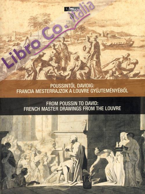 From Poussin to David. French Master Drawings from the Louvre. [English and Hungary Ed.].