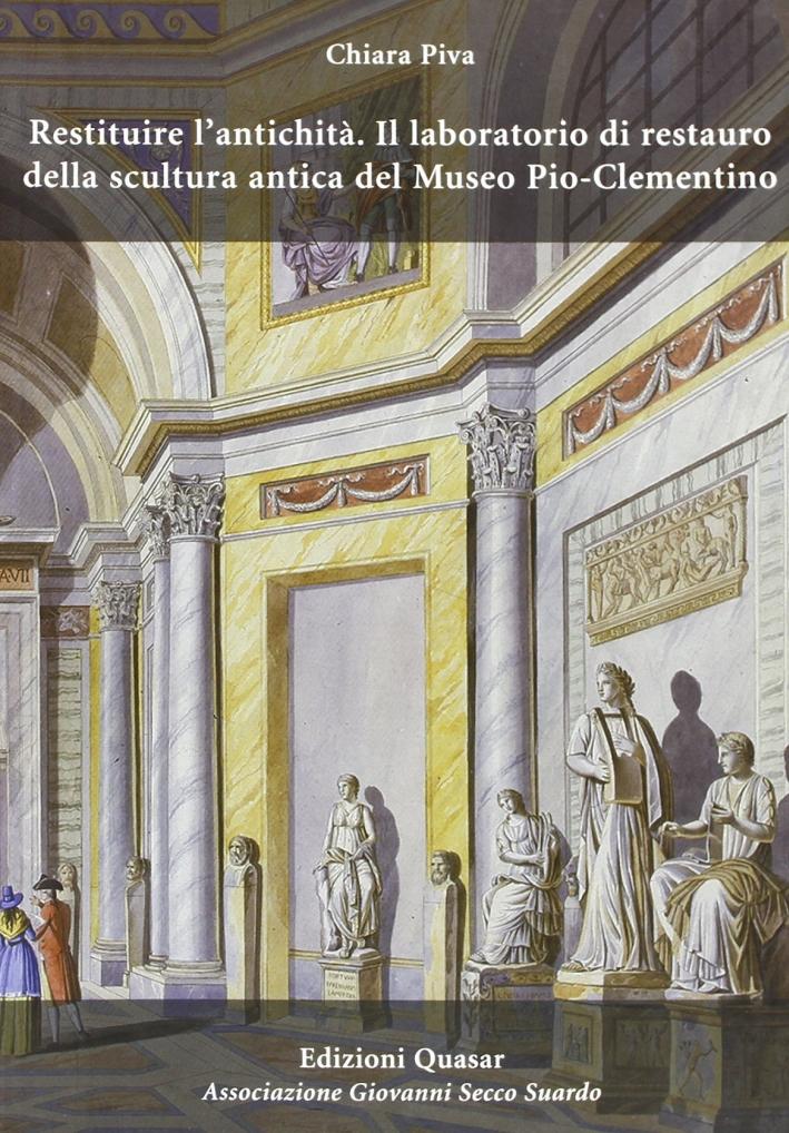 Restituire l'Antichità. Il Laboratorio di Restauro delle Scultura Antica del Museo Pio-Clementino.
