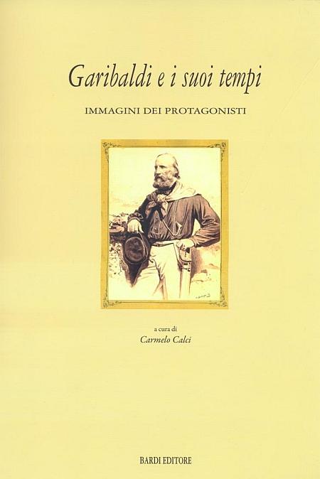 Garibaldi e i Suoi Tempi. Immagini dei Protagonisti