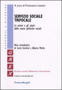 Servizio sociale trifocale. Le azioni e gli attori delle nuove politiche sociali