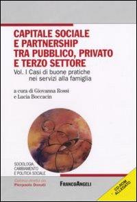 Capitale sociale e partnership tra pubblico, privato e terzo settore. Con CD-ROM. Vol. 1: Casi di buone pratiche nei servizi alla famiglia