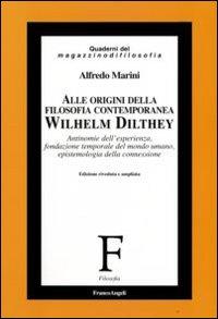 Alle origini della filosofia contemporanea. Wilhelm Dilthey. Antinomie dell'esperienza, fondazione temporale del mondo umano, epistemologia della connessione.