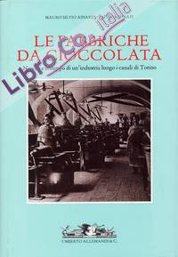 Le Fabbriche Da Cioccolata. Nascita e Sviluppo di un'Industria Lungo i Canali di Torino