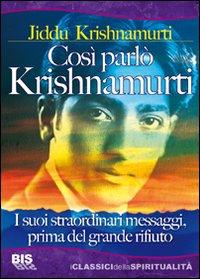 Così parlò Krishnamurti. I suoi straordinari messaggi, prima del grande rifiuto