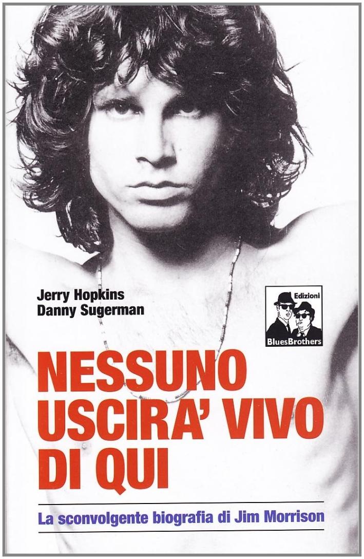 Nessuno uscirà vivo di qui. La sconvolgente biografia di Jim Morrison.