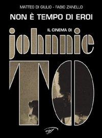 Non è tempo di eroi. Il cinema di Johnnie To.