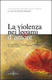La violenza nei legami d'amore. Le relazioni vitali e conflittuali tra uomo e donna, adulto e bambino, cittadino e straniero