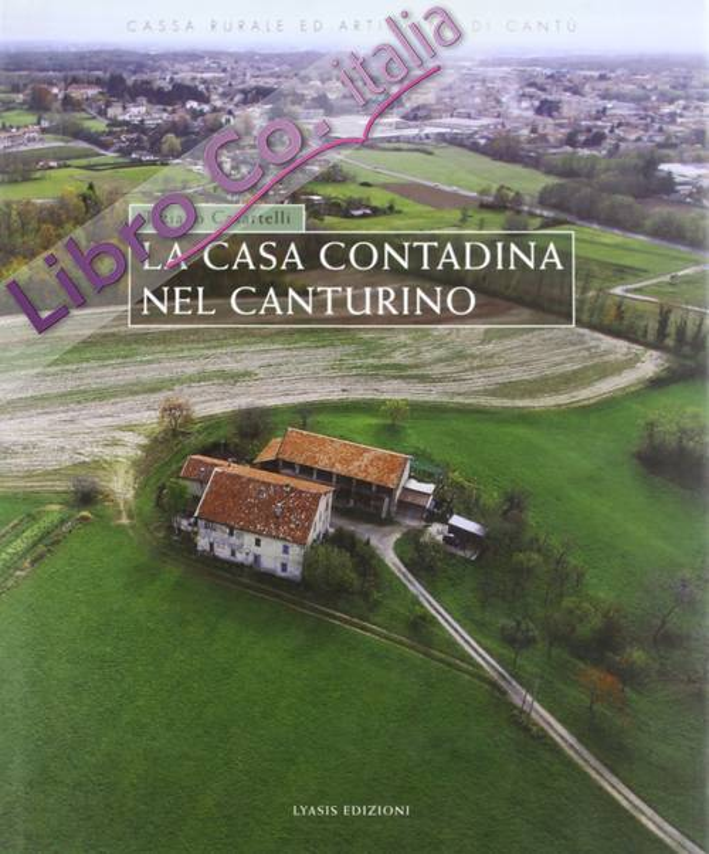 La casa contadina nel Canturino. Ediz. illustrata