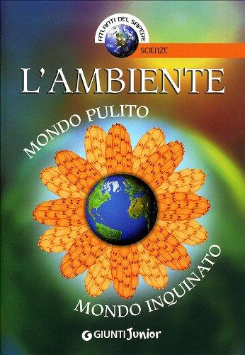 L'ambiente. Mondo pulito, mondo inquinato