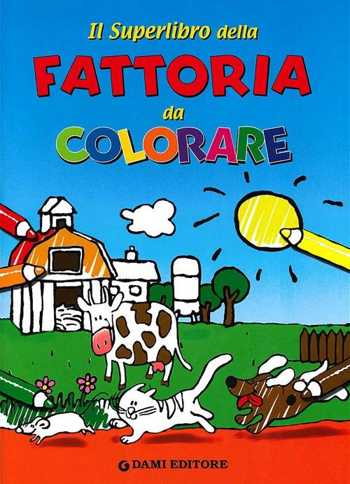 Il superlibro della fattoria da colorare. Ediz. illustrata