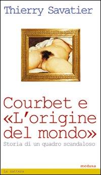 Courbet e l'origine del mondo. Storia di un quadro scandaloso