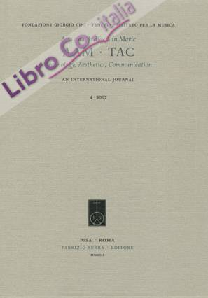 AAM. TAC. Arts and artifacts in movie. Technology, Aesthetics, Communication. An International Journal. 4. 2007. [Edizione italiana e inglese]