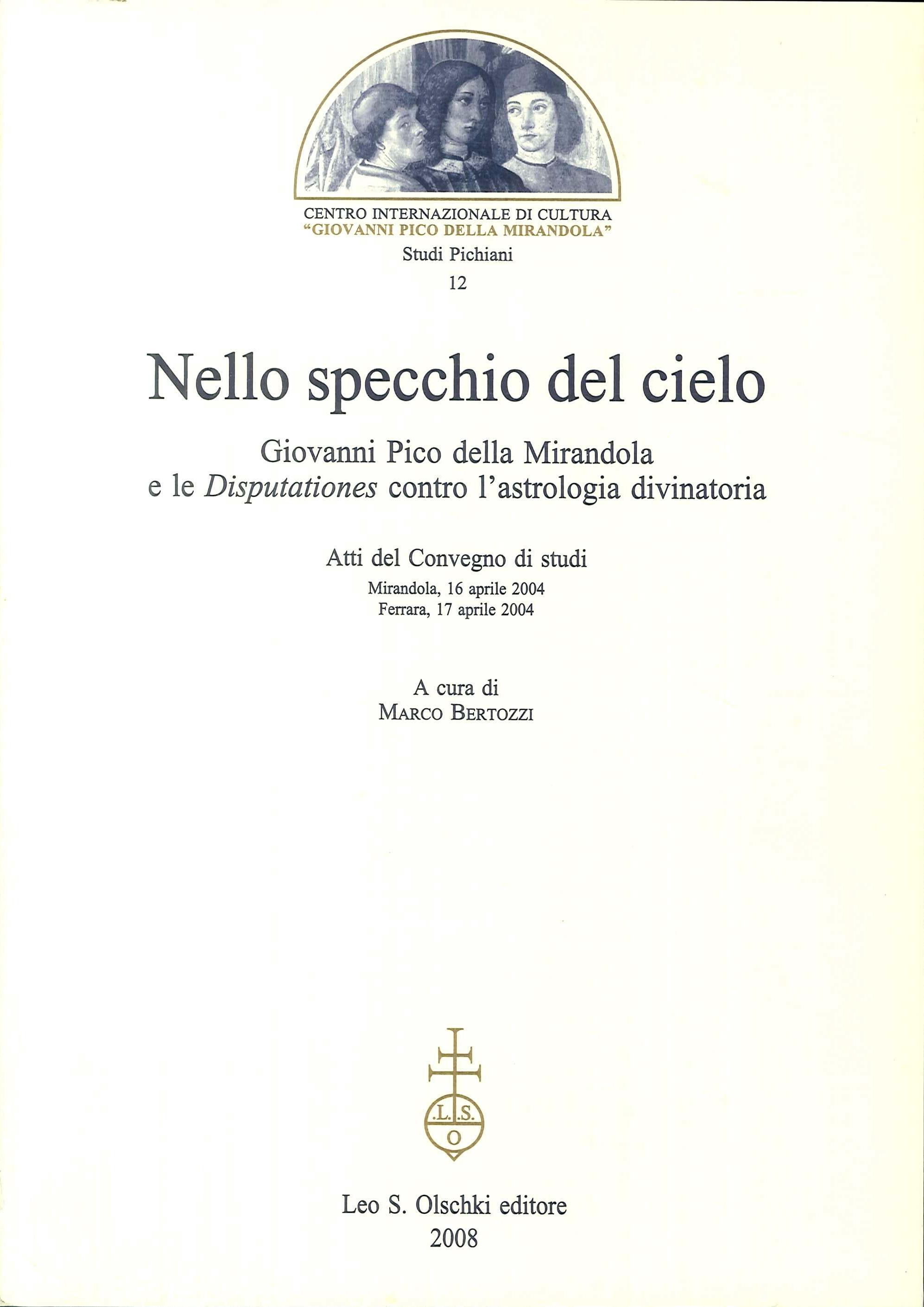 Nello specchio del cielo. Giovanni Pico della Mirandola e le Disputationes contro l'astrologia divinatoria. Atti del Convegno di studi (aprile 2004).