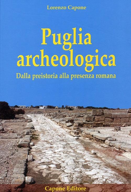 Puglia archeologica. Dalla preistoria alla presenza romana.