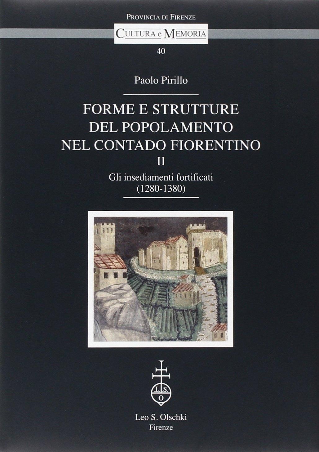 Forme e strutture del popolamento nel contado fiorentino. Vol. 2: Gli insediamenti fortificati (1280-1380)