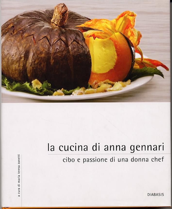 La cucina di Anna Gennari. Cibo e  passione di una donna chef