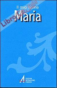 Maria. Il mio nome