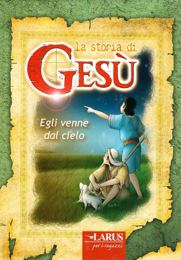 Storia di Gesù. Egli venne dal cielo